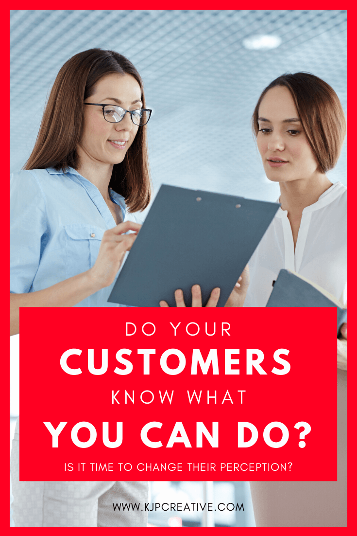 is it time to change the perception of how your customers view you? Do your clients know what you actually do?