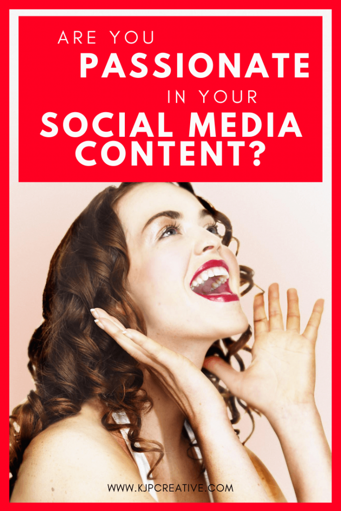 Be passionate in your social media content
